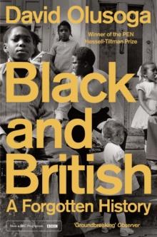 Black and British  : a forgotten history - Olusoga, David