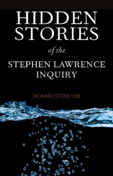 Image for The Stephen Lawrence Inquiry and racism in the police  : hidden stories from an inquiry undermined