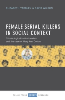 Image for Female serial killers in social context  : criminological institutionalism and the case of Mary Ann Cotton