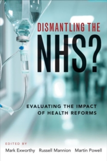 Image for Dismantling the NHS?  : evaluating the impact of health reforms