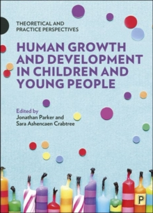 Image for Human Growth and Development in Children and Young People : Theoretical and Practice Perspectives