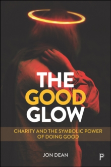 Image for The Good Glow : Charity and the Symbolic Power of Doing Good