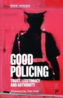 Image for Good policing  : trust, legitimacy and authority