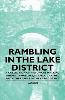Image for Rambling in the Lake District - A Collection of Historical Walking Guides to Wasdale, Scafell, Cartmel and Other Areas in the Lake District