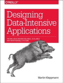Image for Designing data-intensive applications  : the big ideas behind reliable, scalable, and maintainable systems