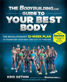 Image for The Bodybuilding.com Guide to Your Best Body : The Revolutionary 12-Week Plan to Transform Your Body and Stay Fit Forever