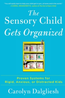 Image for The Sensory Child Gets Organized : Proven Systems for Rigid, Anxious, or Distracted Kids