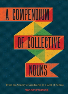 Image for A compendium of collective nouns  : from an armory of aardvarks to a zeal of zebras