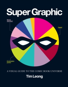 Image for Super graphic: a visual guide to the comic book universe
