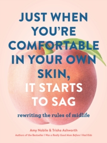 Image for Just when you're comfortable in your own skin, it starts to sag  : rewriting the rules of midlife