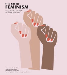 Image for The art of feminism: images that shaped the fight for equality, 1857-2017