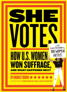 Image for She Votes : How U.S. Women Won Suffrage, and What Happened Next