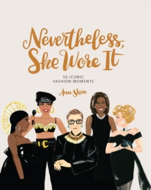 Image for Nevertheless, She Wore It : 50 Iconic Fashion Moments