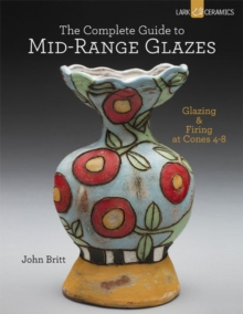 Image for The complete guide to mid-range glazes  : glazing and firing at cones 4-8
