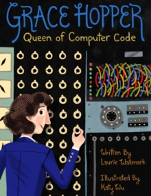 Grace Hopper  : queen of computer code - Wallmark, Laurie