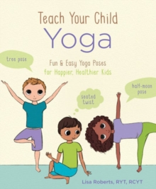 Image for Teach Your Child Yoga : Fun & Easy Yoga Poses for Happier, Healthier Kids