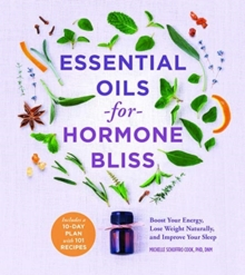 Image for Essential Oils for Hormone Bliss : Reset Your Body Chemistry to Boost Your Energy, Lose Weight Naturally, and Improve Your Sleep