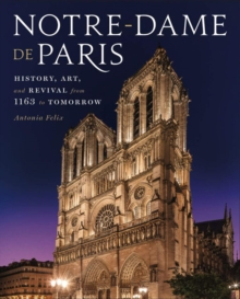 Image for Notre-Dame de Paris : History, Art, and Revival from 1163 to Tomorrow