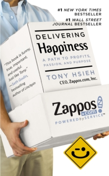 Delivering happiness  : a path to profits, passion, and purpose - Hsieh, Tony