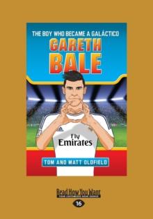 Image for Gareth Bale : The Boy Who Became a Galactico