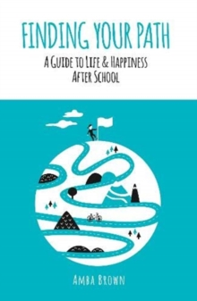 Image for Finding Your Path : A Guide to Life and Happiness After School