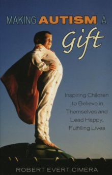 Image for Making Autism a Gift: Inspiring Children to Believe in Themselves and Lead Happy, Fulfilling Lives