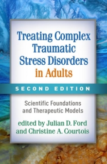 Image for Treating complex traumatic stress disorders in adults  : scientific foundations and therapeutic models