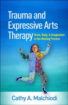 Image for Trauma and expressive arts therapy  : brain, body, and imagination in the healing process
