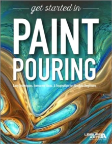 Image for Get Started in Paint Pouring : Easy Techniques, Awesome Ideas & Inspiration for Absolute Beginners