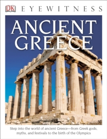 Image for DK Eyewitness Books: Ancient Greece : Step into the World of Ancient Greece from Greek Gods, Myths, and Festivals to t