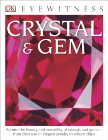 Image for DK Eyewitness Books: Crystal & Gem : Admire the Beauty and Versatility of Crystals and Gems from Their Use in Elegant