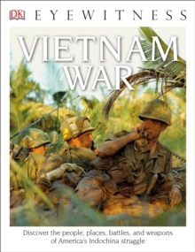Image for DK Eyewitness Books: Vietnam War : Discover the People, Places, Battles, and Weapons of America's Indochina Struggl
