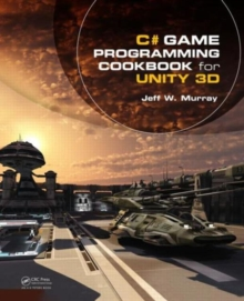 C` game programming cookbook for Unity 3D - Murray, Jeff W.