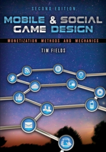 Social game design  : monetization methods and mechanics - Fields, Tim