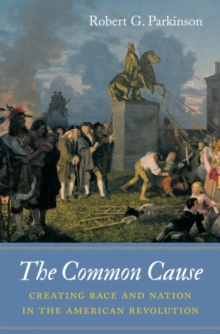 Image for The Common Cause : Creating Race and Nation in the American Revolution