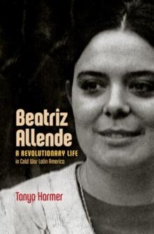 Image for Beatriz Allende : A Revolutionary Life in Cold War Latin America