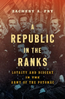 Image for A Republic in the Ranks : Loyalty and Dissent in the Army of the Potomac