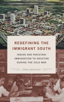 Image for Redefining the Immigrant South : Indian and Pakistani Immigration to Houston during the Cold War