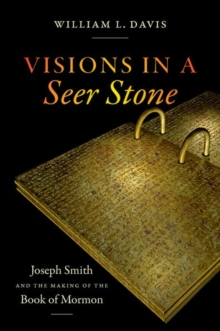 Image for Visions in a Seer Stone : Joseph Smith and the Making of the Book of Mormon