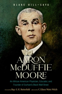 Image for Aaron McDuffie Moore : An African American Physician, Educator, and Founder of Durham's Black Wall Street