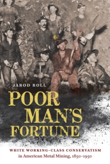 Image for Poor man's fortune  : white working-class conservatism in American metal mining, 1850-1950