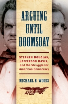 Image for Arguing until Doomsday : Stephen Douglas, Jefferson Davis, and the Struggle for American Democracy