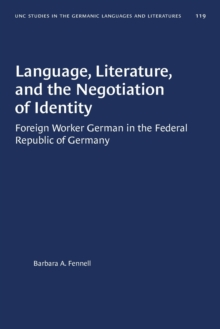 Image for Language, Literature, and the Negotiation of Identity : Foreign Worker German in the Federal Republic of Germany
