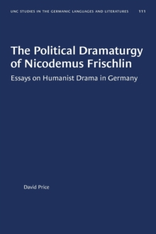 Image for The Political Dramaturgy of Nicodemus Frischlin : Essays on Humanist Drama in Germany