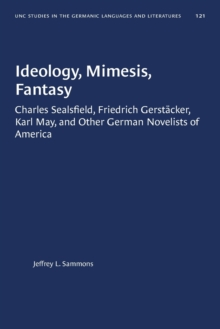 Image for Ideology, Mimesis, Fantasy : Charles Sealsfield, Friedrich GerstAcker, Karl May, and Other German Novelists of America