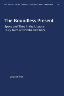 Image for The Boundless Present : Space and Time in the Literary Fairy Tales of Novalis and Tieck