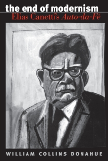 Image for The End of Modernism : Elias Canetti's Auto-da-Fe