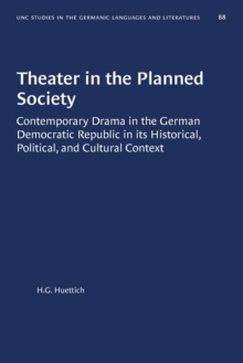 Image for Theater in the Planned Society : Contemporary Drama in the German Democratic Republic in its Historical, Political, and Cultural Context