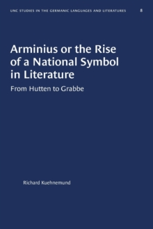 Image for Arminius or the Rise of a National Symbol in Literature : From Hutten to Grabbe