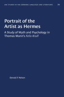 Image for Portrait of the Artist as Hermes : A Study of Myth and Psychology in Thomas Mann's Felix Krull